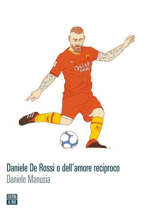 Copertina di Daniele De Rossi o dell'amore reciproco